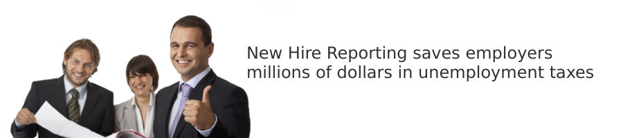 New Hire Reporting saves employers millions of dollars in unemployment taxes.